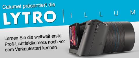 calumet präsentiert die neue Lytro Illum Kamera